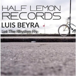 Luis Beyra - Let The Rhythm Fly (Original Mix) 2015 - Half Lemon Records