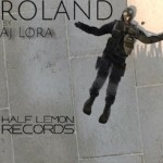 AJ Lora - Roland (Original Mix) - Half Lemon Records