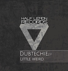 Dubtechie - Little Weird (Half Lemon Records)
