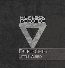 Dubtechie - Little Weird (Half Lemon Records)
